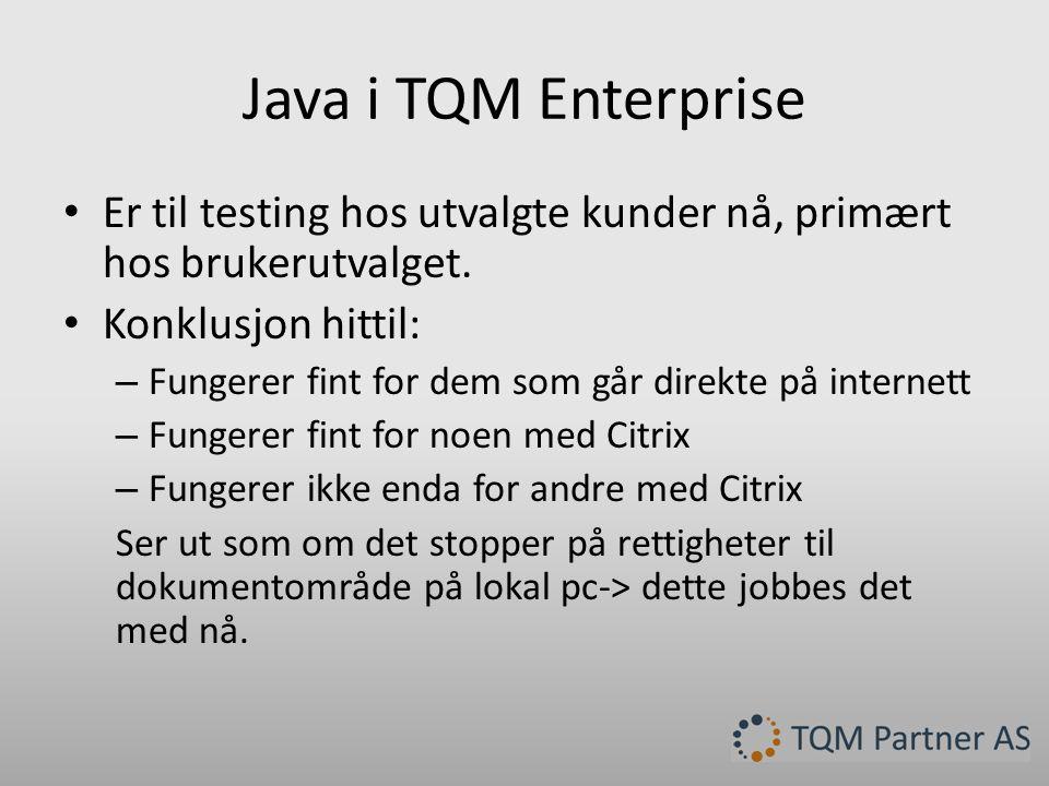 Java i TQM Enterprise Er til testing hos utvalgte kunder nå, primært hos brukerutvalget. Konklusjon hittil: