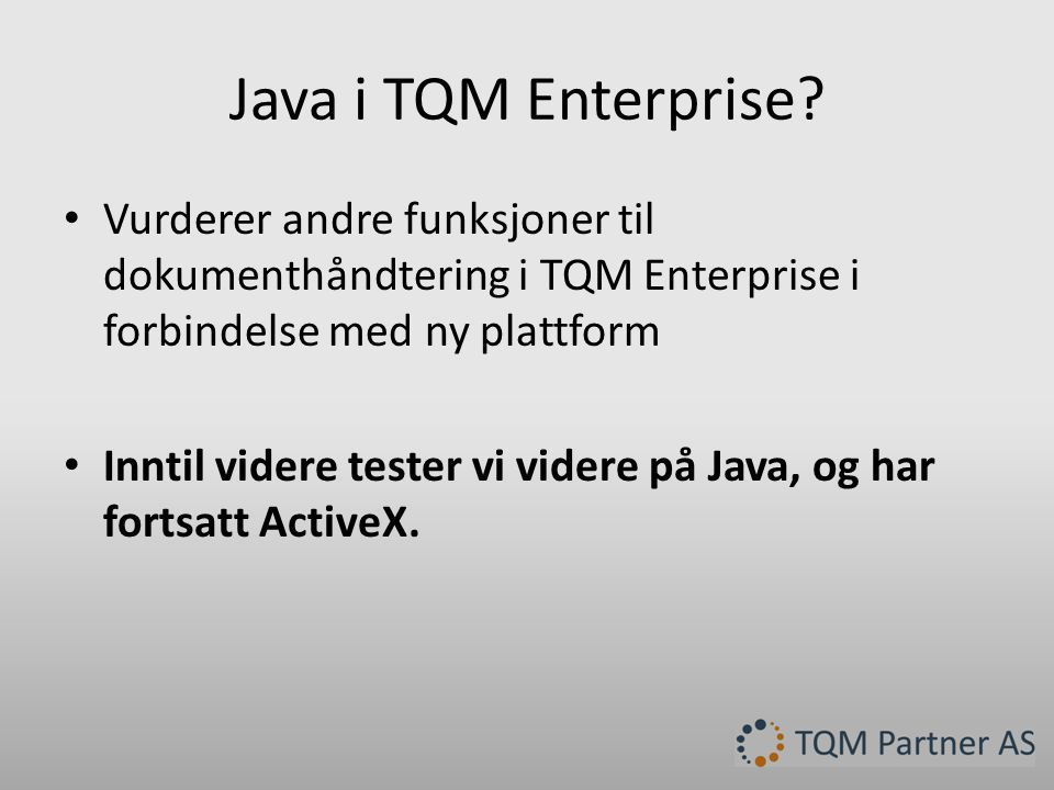 Java i TQM Enterprise Vurderer andre funksjoner til dokumenthåndtering i TQM Enterprise i forbindelse med ny plattform.