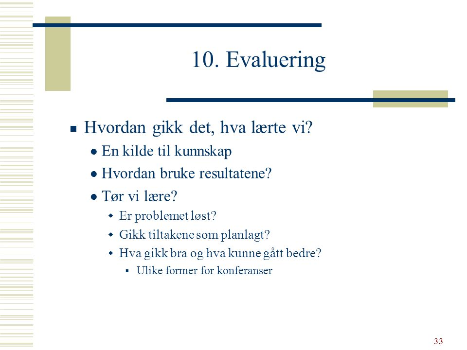 10. Evaluering Hvordan gikk det, hva lærte vi En kilde til kunnskap