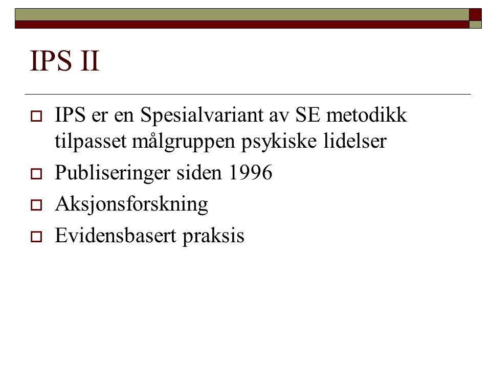 IPS II IPS er en Spesialvariant av SE metodikk tilpasset målgruppen psykiske lidelser. Publiseringer siden 1996.