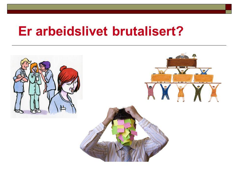 Er arbeidslivet brutalisert