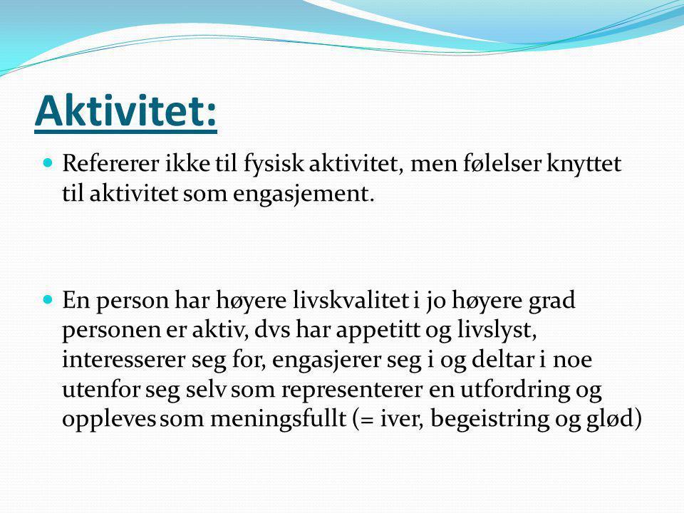 Aktivitet: Refererer ikke til fysisk aktivitet, men følelser knyttet til aktivitet som engasjement.