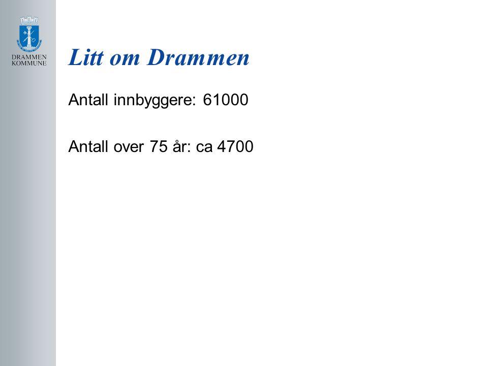 Litt om Drammen Antall innbyggere: 61000 Antall over 75 år: ca 4700
