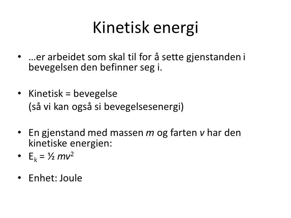 Kinetisk energi …er arbeidet som skal til for å sette gjenstanden i bevegelsen den befinner seg i. Kinetisk = bevegelse.