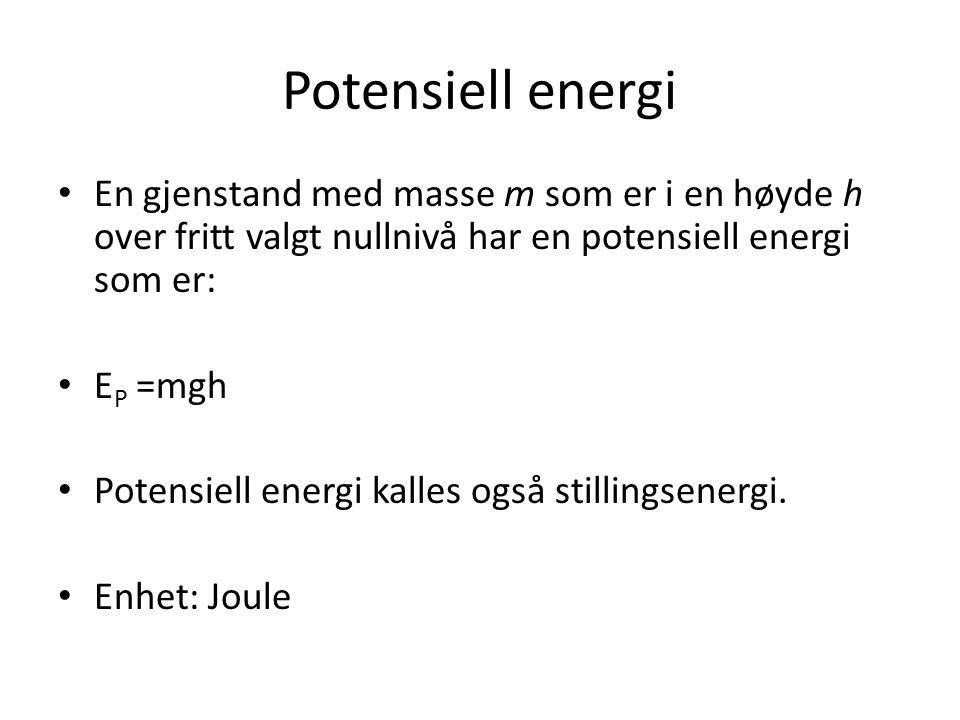 Potensiell energi En gjenstand med masse m som er i en høyde h over fritt valgt nullnivå har en potensiell energi som er: