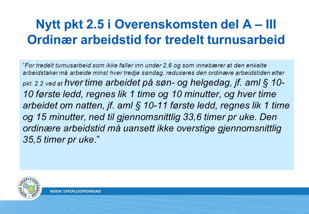 Nytt pkt 2.5 i Overenskomsten del A – III Ordinær arbeidstid for tredelt turnusarbeid