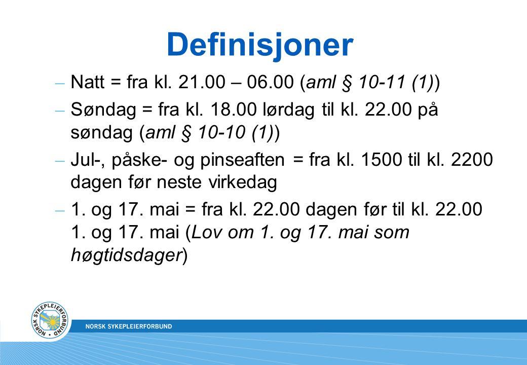 Definisjoner Natt = fra kl. 21.00 – 06.00 (aml § 10-11 (1))