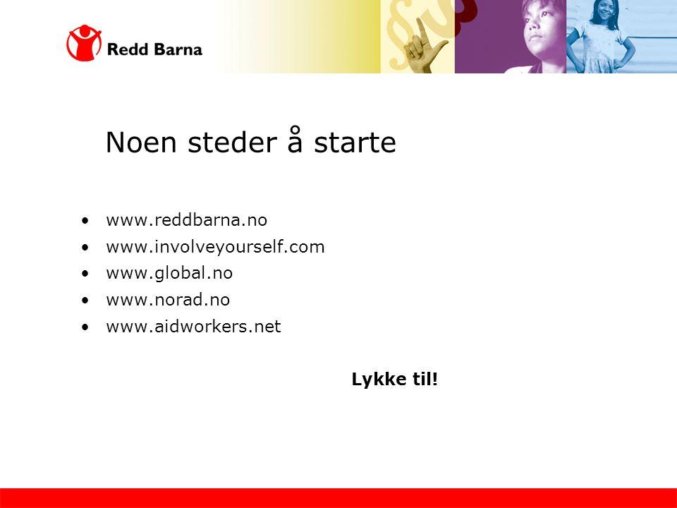 Noen steder å starte www.reddbarna.no www.involveyourself.com