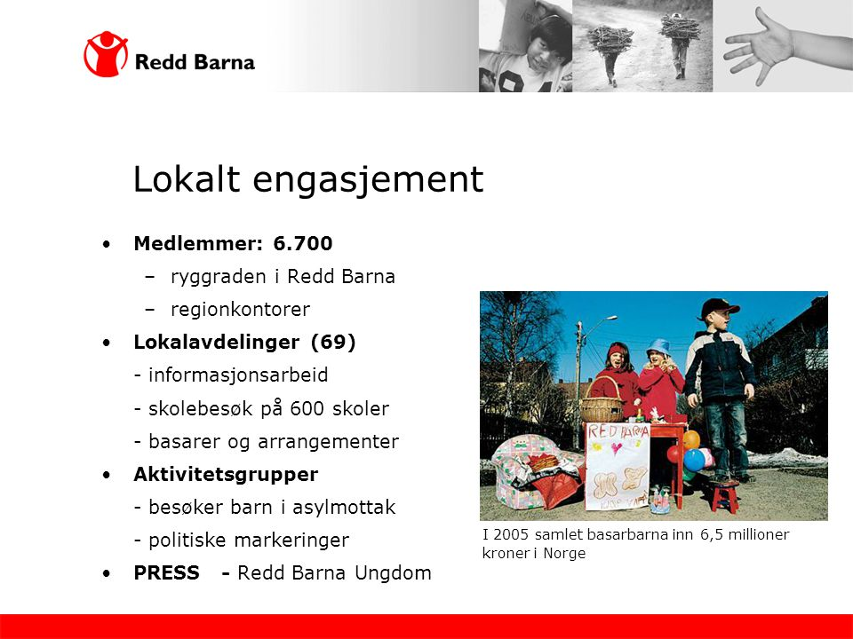 Lokalt engasjement Medlemmer: 6.700 ryggraden i Redd Barna