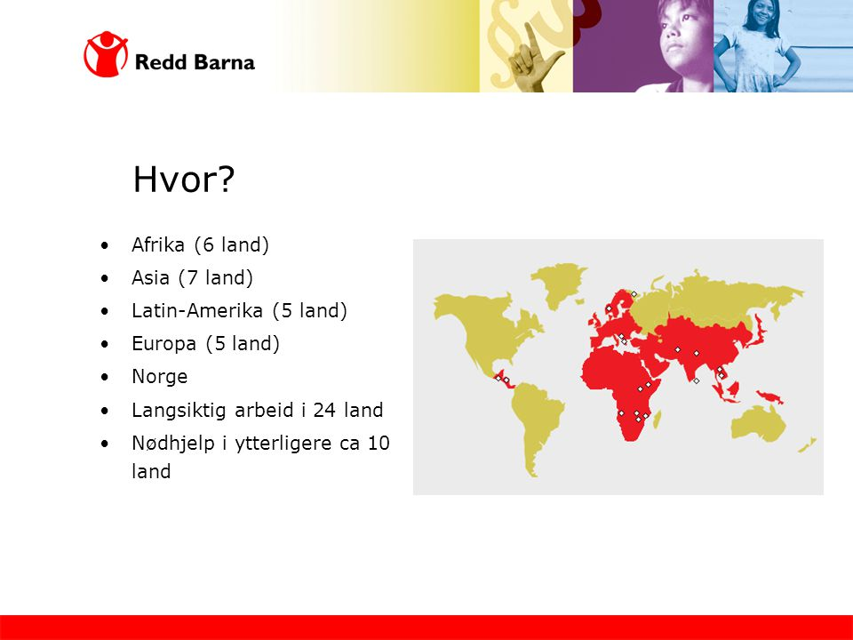 Hvor Afrika (6 land) Asia (7 land) Latin-Amerika (5 land)