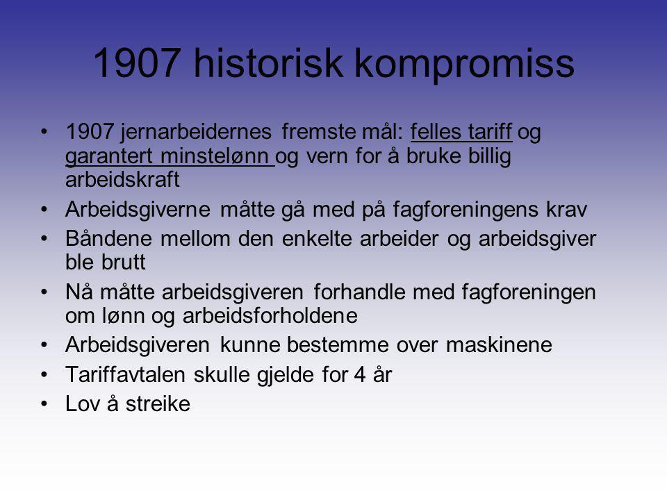1907 historisk kompromiss 1907 jernarbeidernes fremste mål: felles tariff og garantert minstelønn og vern for å bruke billig arbeidskraft.