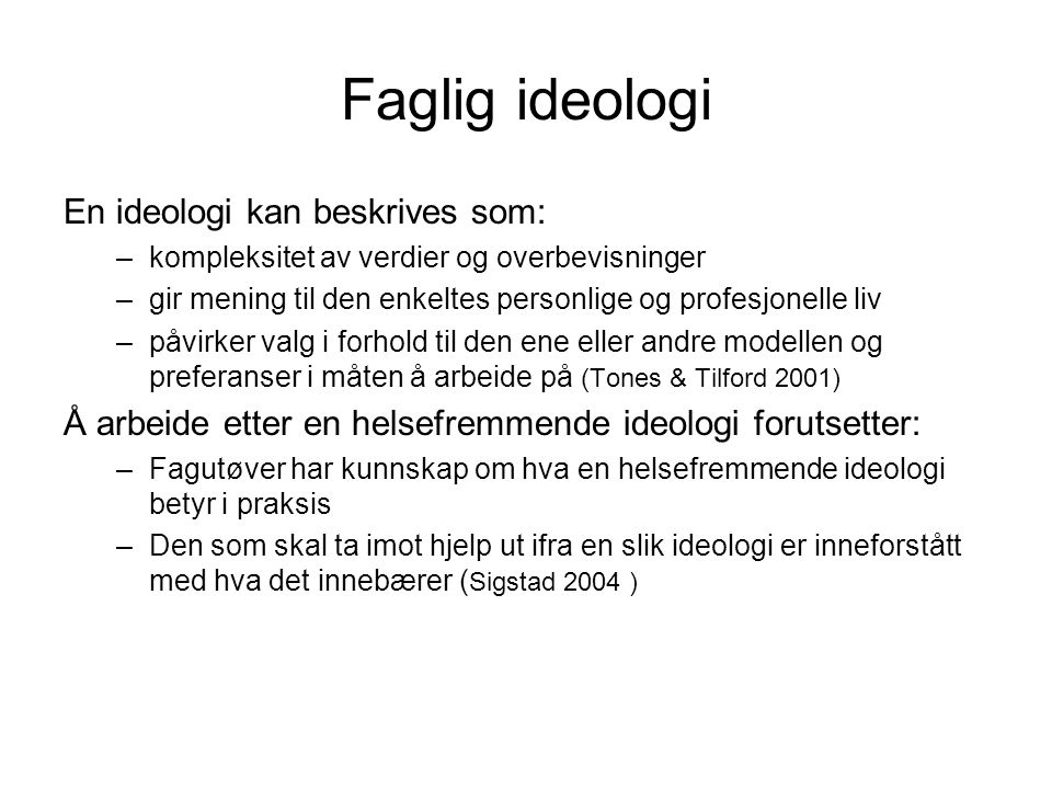 Faglig ideologi En ideologi kan beskrives som: