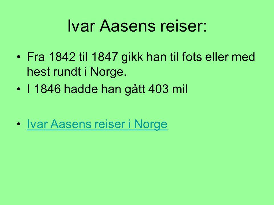 Ivar Aasens reiser: Fra 1842 til 1847 gikk han til fots eller med hest rundt i Norge. I 1846 hadde han gått 403 mil.