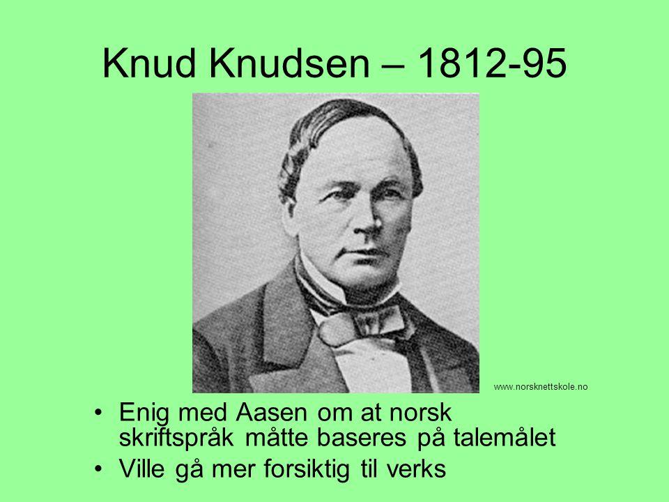 Knud Knudsen – 1812-95 www.norsknettskole.no. Enig med Aasen om at norsk skriftspråk måtte baseres på talemålet.