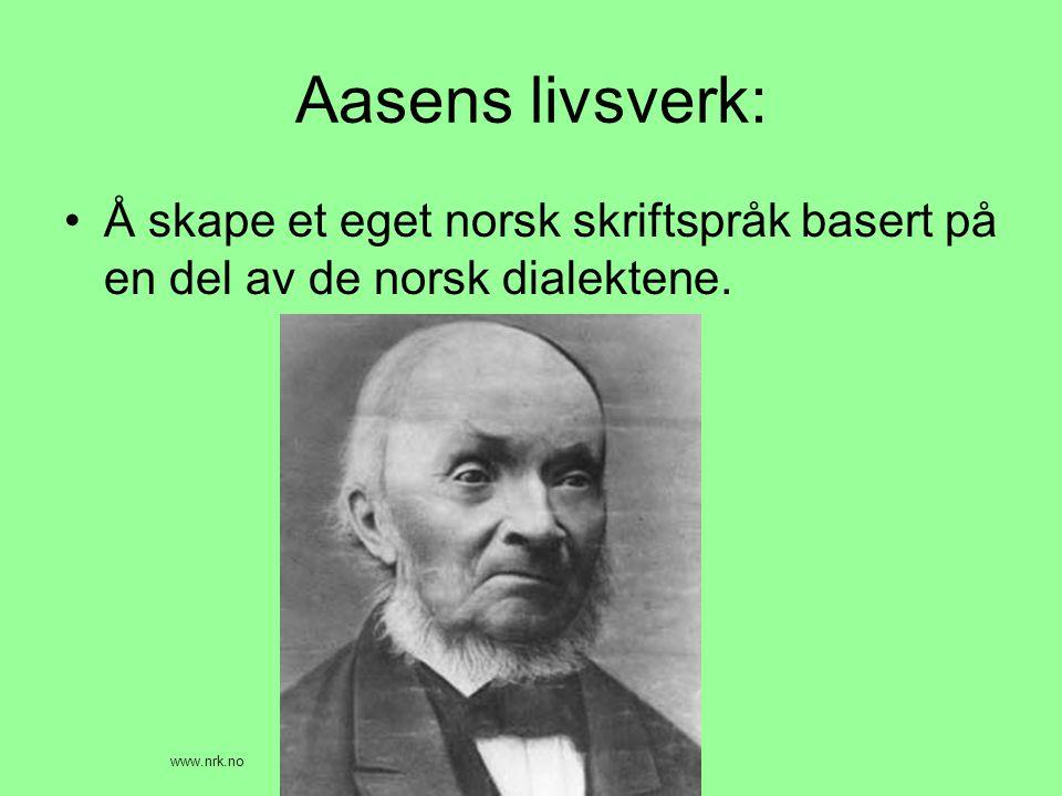 Aasens livsverk: Å skape et eget norsk skriftspråk basert på en del av de norsk dialektene.