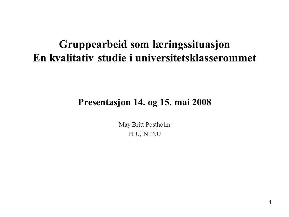 Presentasjon 14. og 15. mai 2008 May Britt Postholm PLU, NTNU