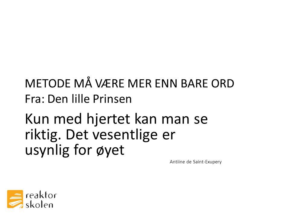 METODE MÅ VÆRE MER ENN BARE ORD Fra: Den lille Prinsen