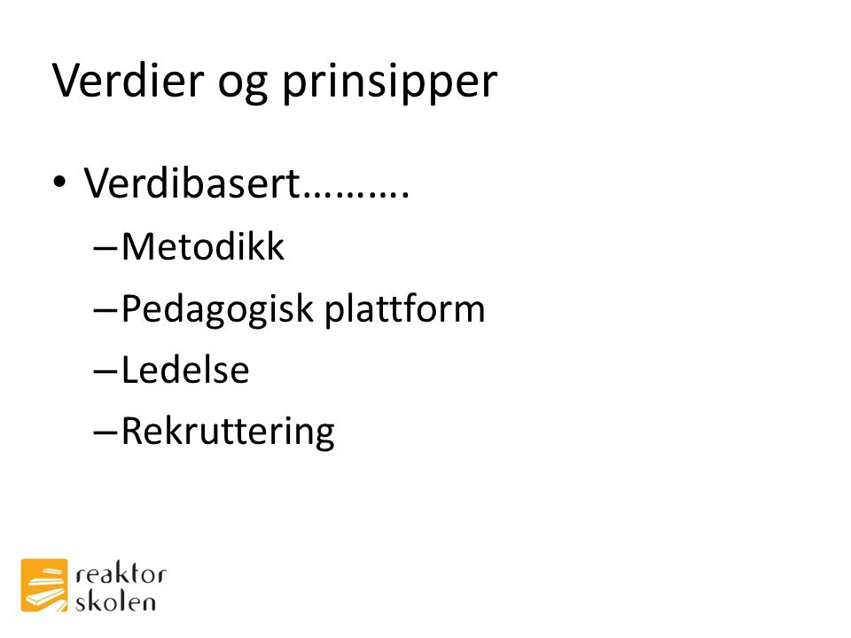 Verdier og prinsipper Verdibasert………. Metodikk Pedagogisk plattform