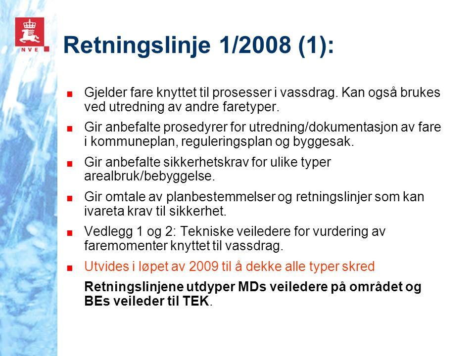 Retningslinje 1/2008 (1): Gjelder fare knyttet til prosesser i vassdrag. Kan også brukes ved utredning av andre faretyper.