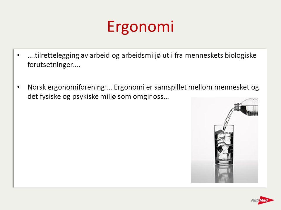 Ergonomi ….tilrettelegging av arbeid og arbeidsmiljø ut i fra menneskets biologiske forutsetninger….
