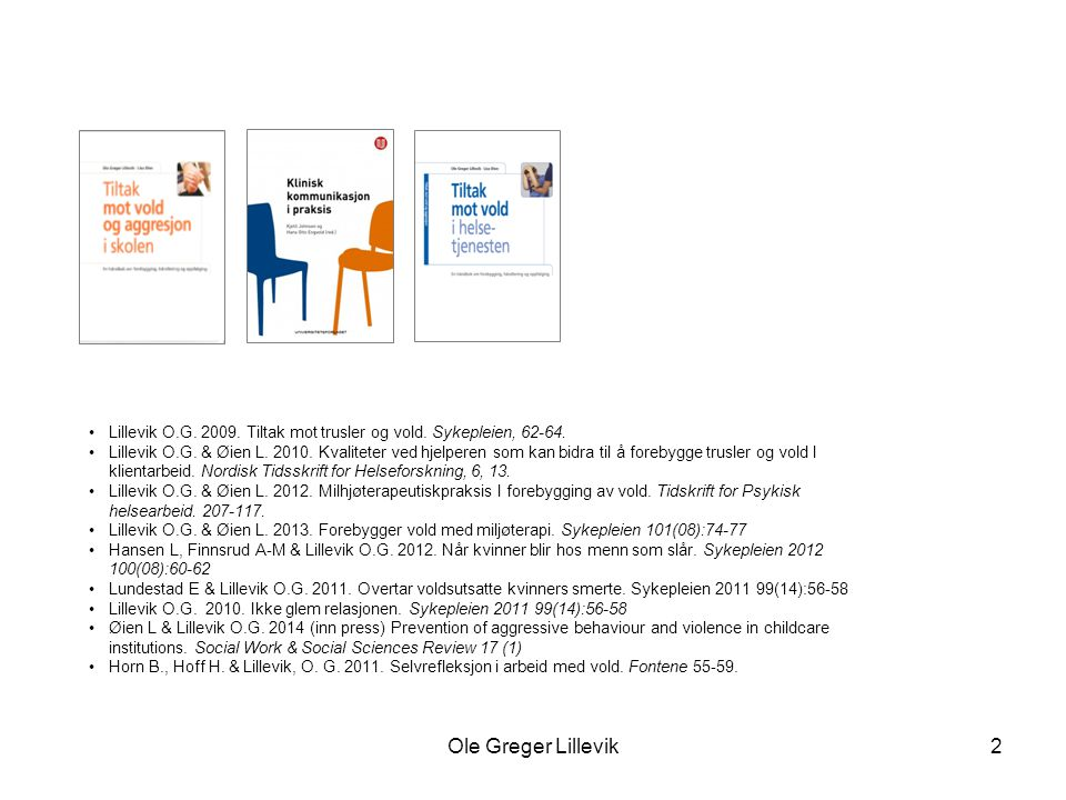 Lillevik O.G. 2009. Tiltak mot trusler og vold. Sykepleien, 62-64.