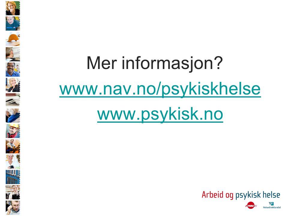 Mer informasjon www.nav.no/psykiskhelse www.psykisk.no