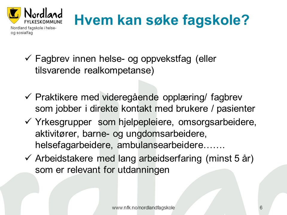 Hvem kan søke fagskole Nordland fagskole i helse- og sosialfag. Fagbrev innen helse- og oppvekstfag (eller tilsvarende realkompetanse)