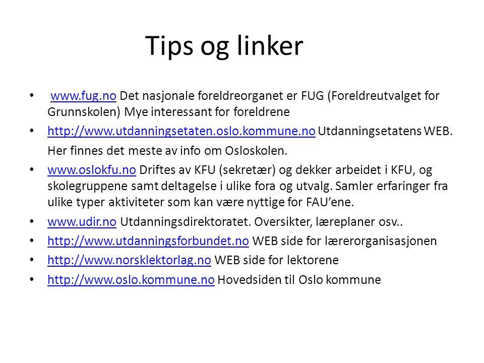 Tips og linker www.fug.no Det nasjonale foreldreorganet er FUG (Foreldreutvalget for Grunnskolen) Mye interessant for foreldrene.