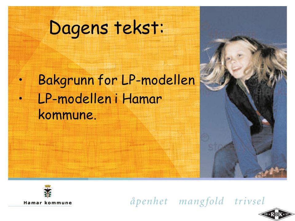 Dagens tekst: Bakgrunn for LP-modellen LP-modellen i Hamar kommune.