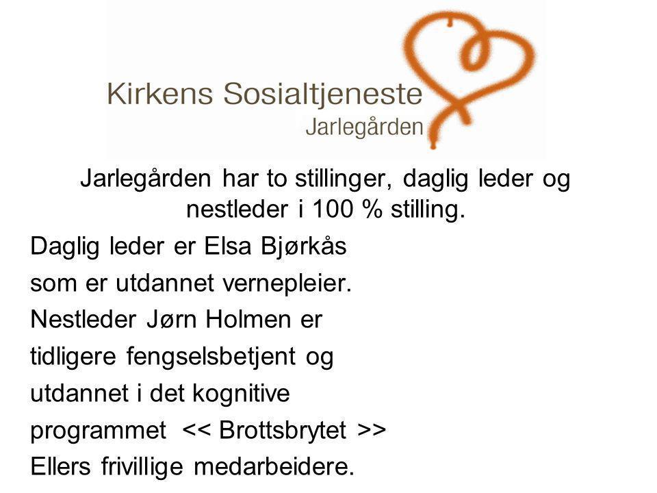 . Jarlegården har to stillinger, daglig leder og nestleder i 100 % stilling. Daglig leder er Elsa Bjørkås.