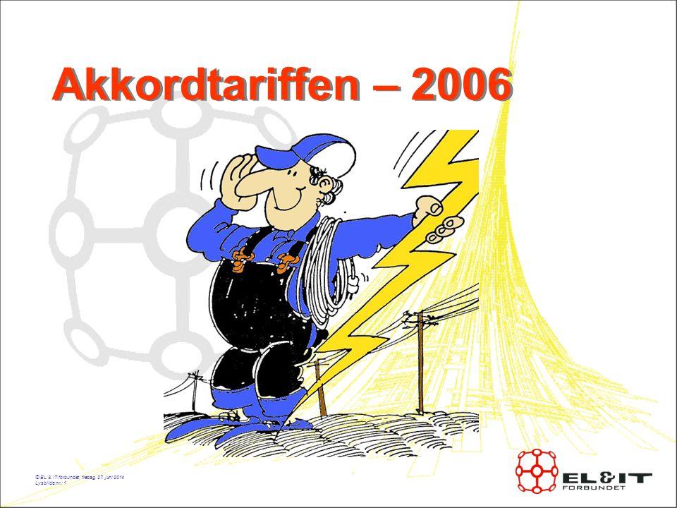 Akkordtariffen – 2006 © EL & IT forbundet, mandag, 3. april 2017