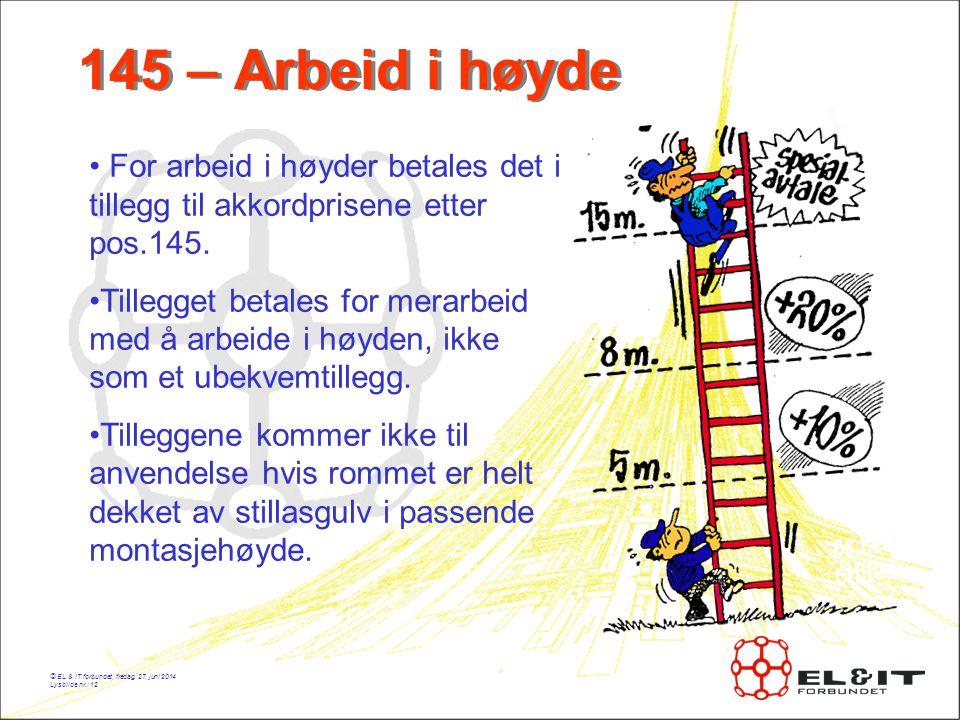 145 – Arbeid i høyde For arbeid i høyder betales det i tillegg til akkordprisene etter pos.145.