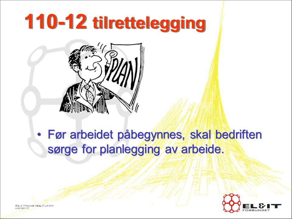110-12 tilrettelegging Før arbeidet påbegynnes, skal bedriften sørge for planlegging av arbeide. © EL & IT forbundet, mandag, 3. april 2017.