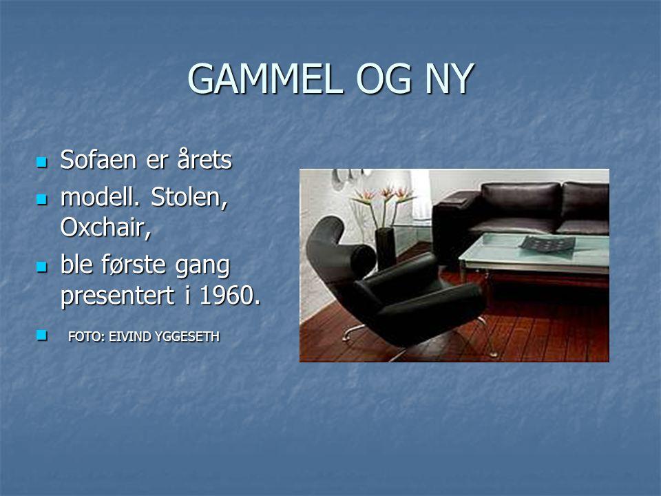 GAMMEL OG NY Sofaen er årets modell. Stolen, Oxchair,