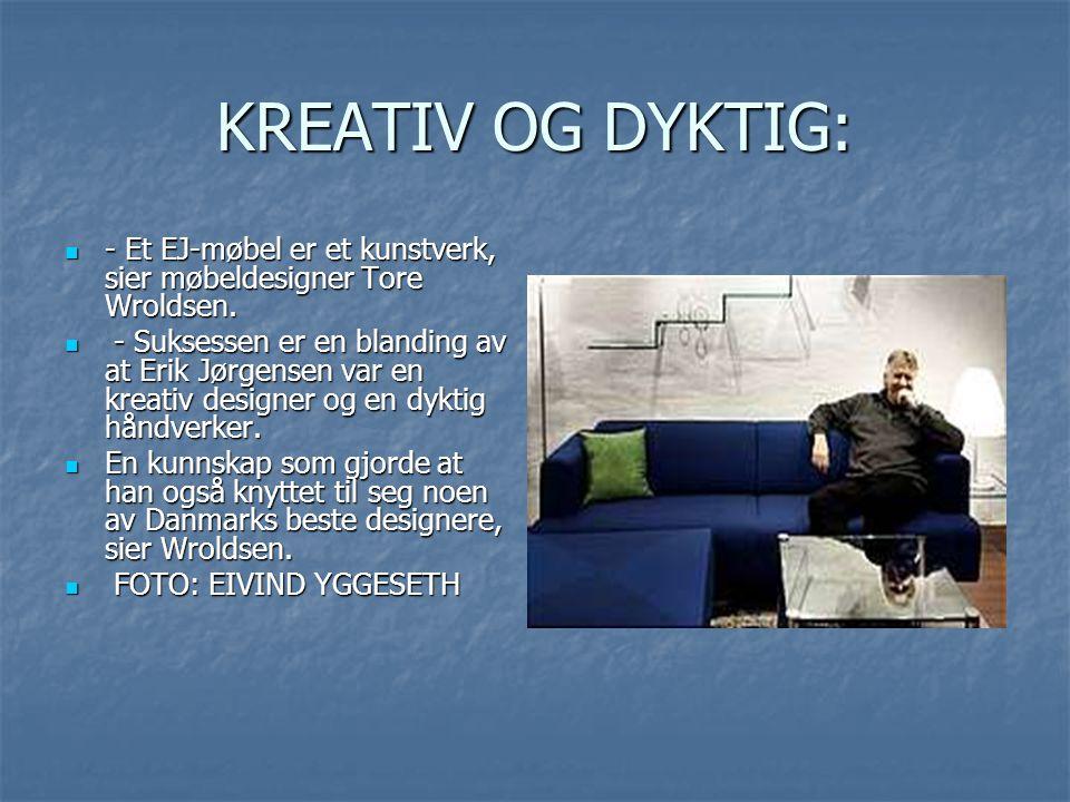 KREATIV OG DYKTIG: - Et EJ-møbel er et kunstverk, sier møbeldesigner Tore Wroldsen.