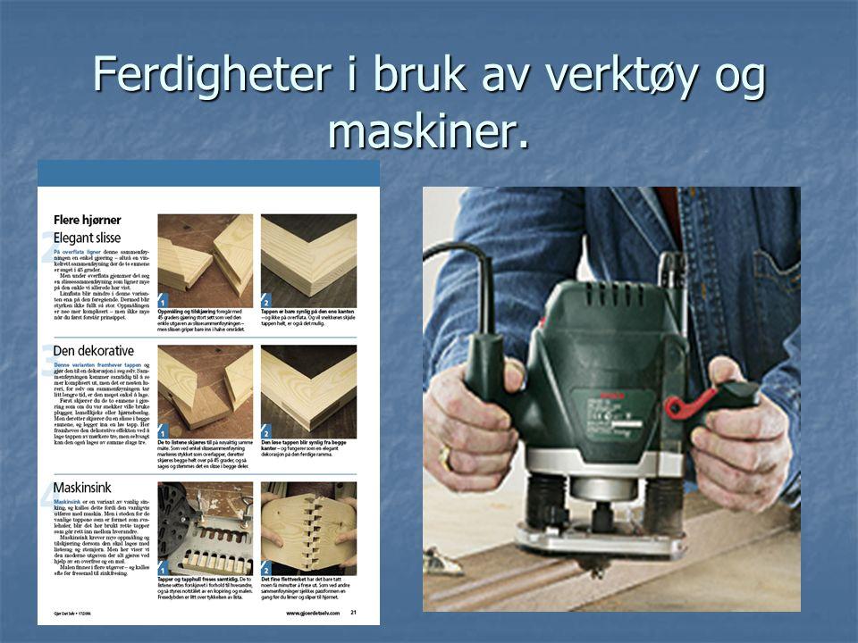 Ferdigheter i bruk av verktøy og maskiner.