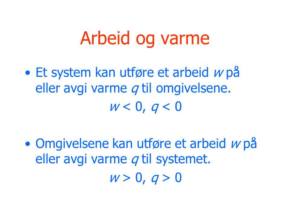 Arbeid og varme Et system kan utføre et arbeid w på eller avgi varme q til omgivelsene. w < 0, q < 0.