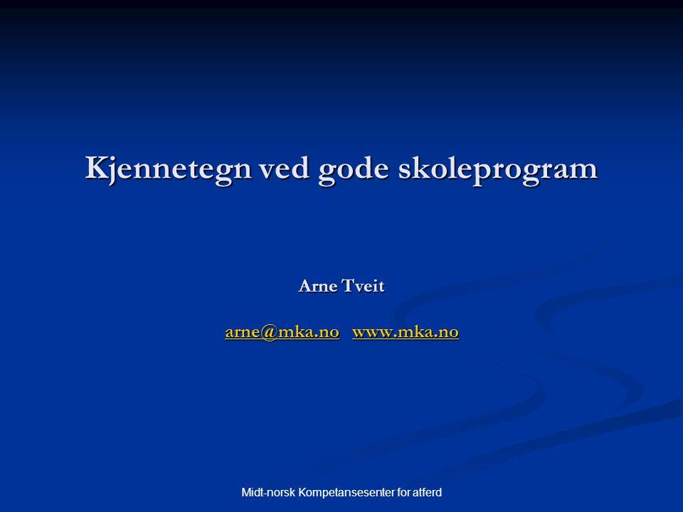 Kjennetegn ved gode skoleprogram Arne Tveit arne@mka.no www.mka.no