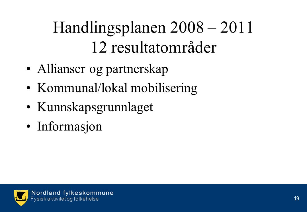 Handlingsplanen 2008 – 2011 12 resultatområder