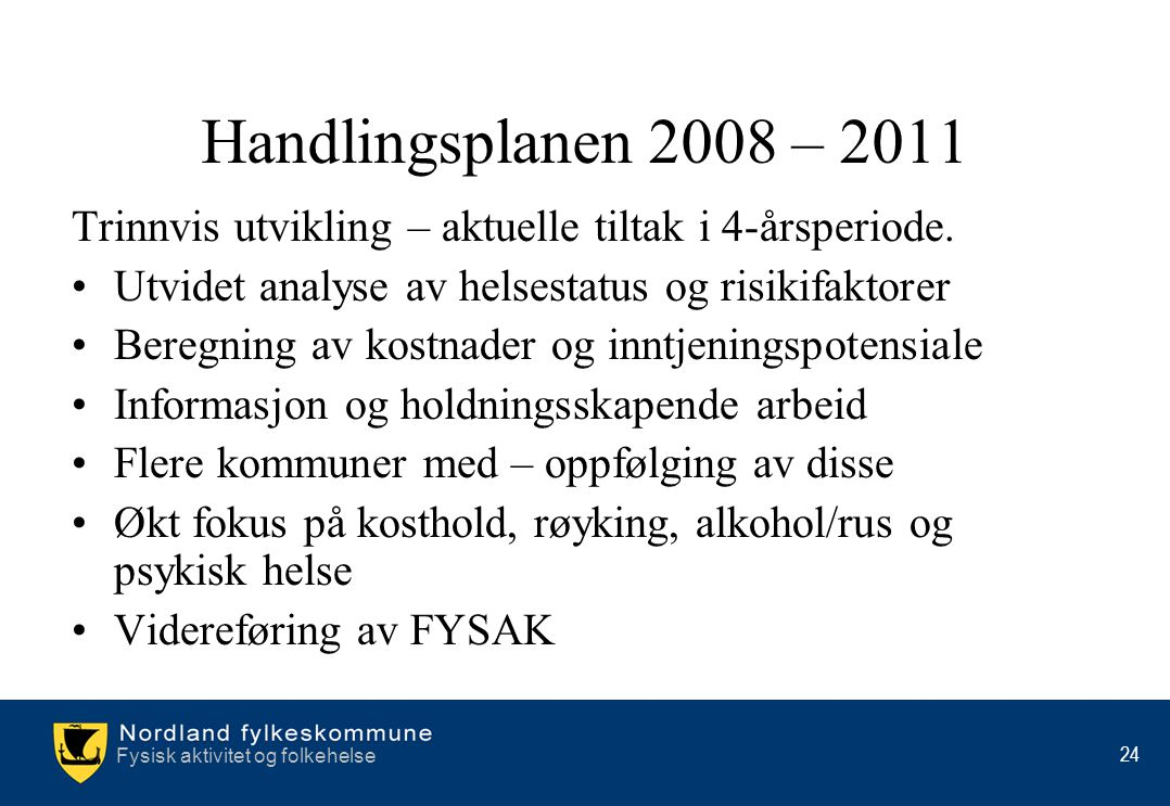 Handlingsplanen 2008 – 2011 Trinnvis utvikling – aktuelle tiltak i 4-årsperiode. Utvidet analyse av helsestatus og risikifaktorer.
