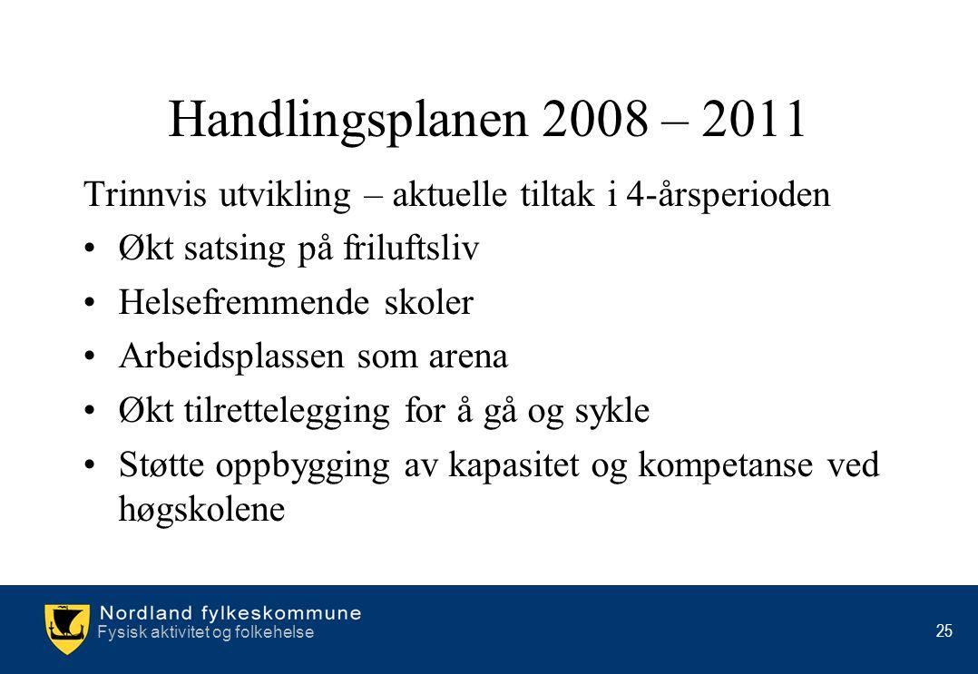 Handlingsplanen 2008 – 2011 Trinnvis utvikling – aktuelle tiltak i 4-årsperioden. Økt satsing på friluftsliv.