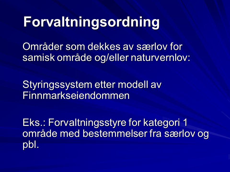Forvaltningsordning Områder som dekkes av særlov for samisk område og/eller naturvernlov: Styringssystem etter modell av Finnmarkseiendommen.
