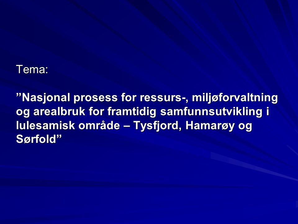 Tema: Nasjonal prosess for ressurs-, miljøforvaltning og arealbruk for framtidig samfunnsutvikling i lulesamisk område – Tysfjord, Hamarøy og Sørfold