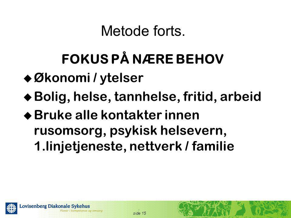 Metode forts. FOKUS PÅ NÆRE BEHOV Økonomi / ytelser