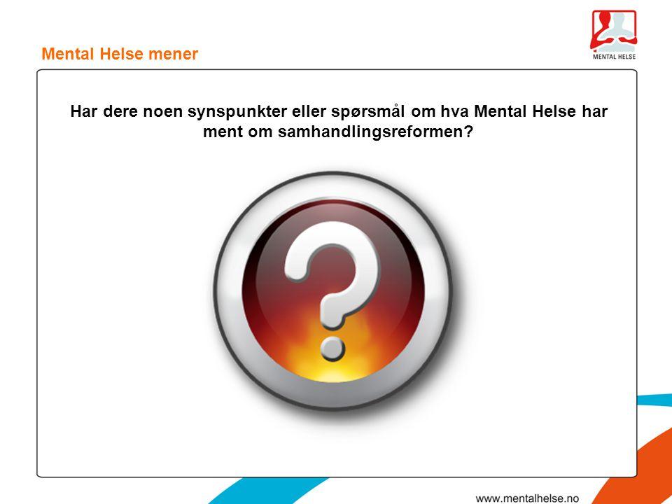 Mental Helse mener Har dere noen synspunkter eller spørsmål om hva Mental Helse har ment om samhandlingsreformen