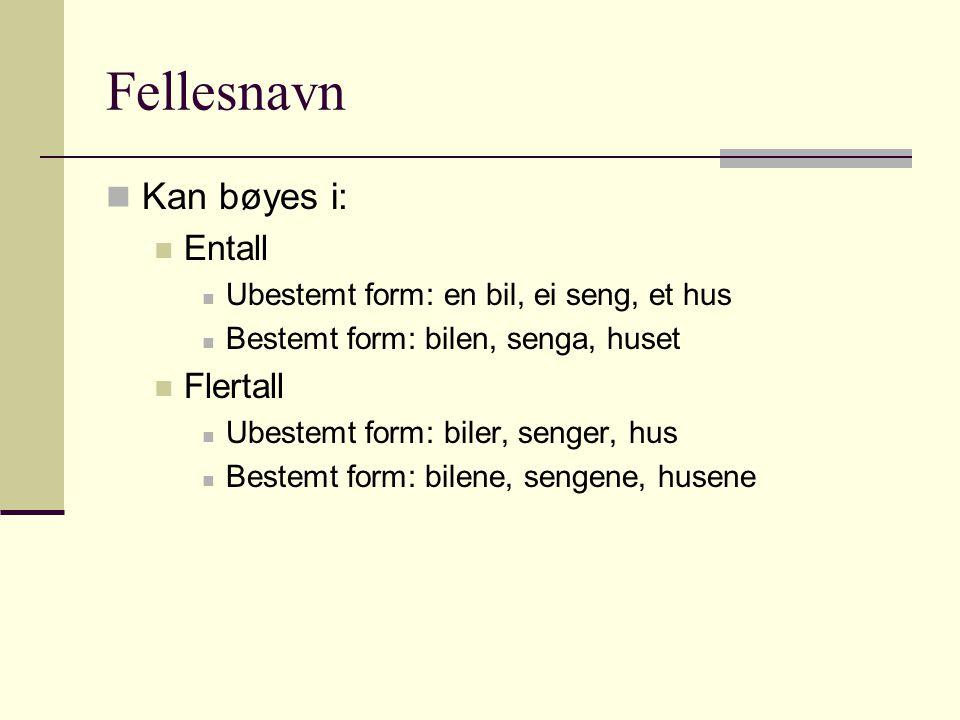 Fellesnavn Kan bøyes i: Entall Flertall