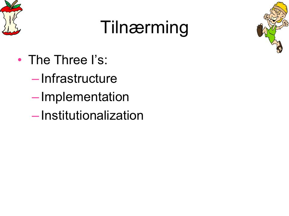 Tilnærming The Three I's: Infrastructure Implementation