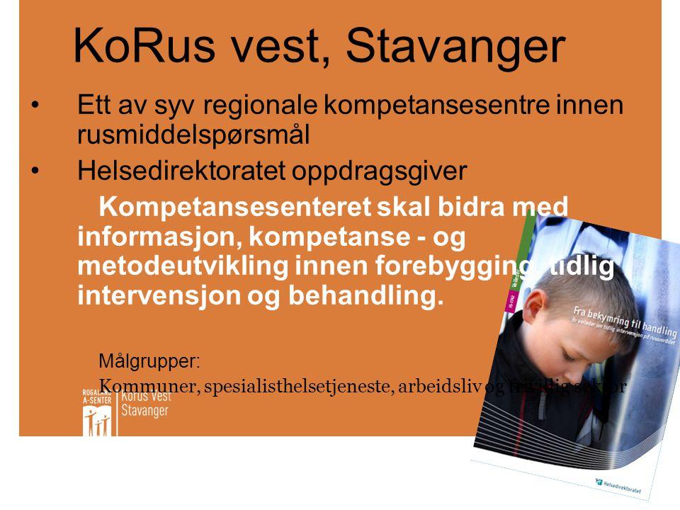 KoRus vest, Stavanger Ett av syv regionale kompetansesentre innen rusmiddelspørsmål. Helsedirektoratet oppdragsgiver.