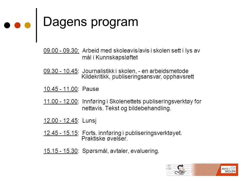 Dagens program 09.00 - 09.30: Arbeid med skoleavis/avis i skolen sett i lys av. mål i Kunnskapsløftet.