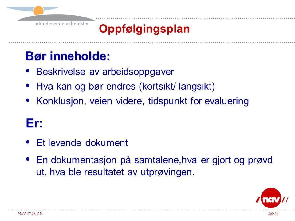 Bør inneholde: Er: Oppfølgingsplan Beskrivelse av arbeidsoppgaver